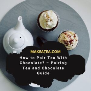 How To Pair Tea With Chocolate