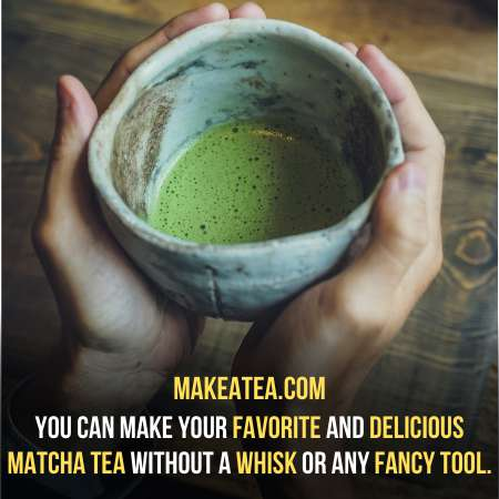 Make delicious matcha tea without any tool