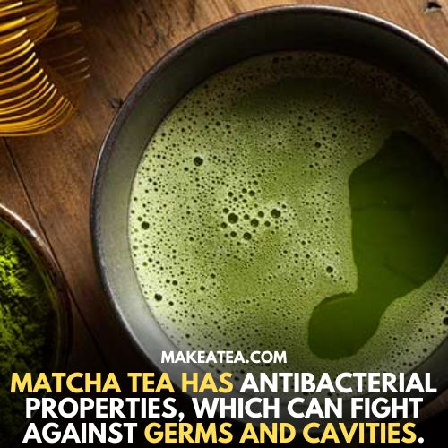 MAtcha tea has antibacterial properties which can fight against germs and cavities