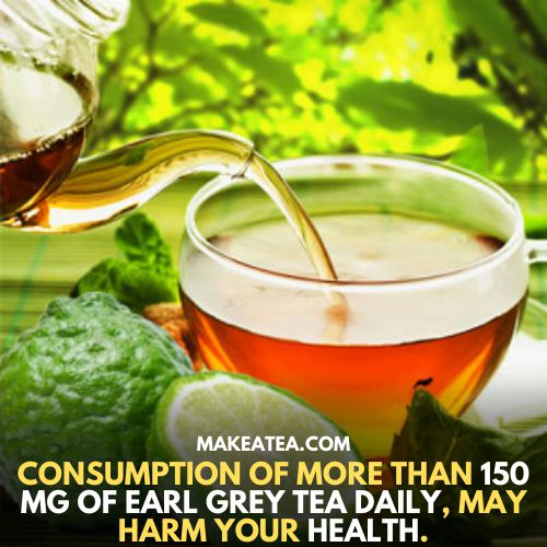 Consumption of more than 150 mg of earl grey tea daily, may harm your health