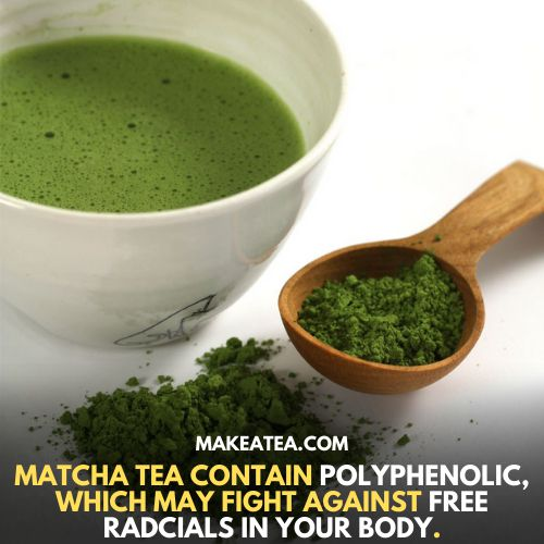 Matcha tea contain polyphenolic, which may fight against free radicals in your body